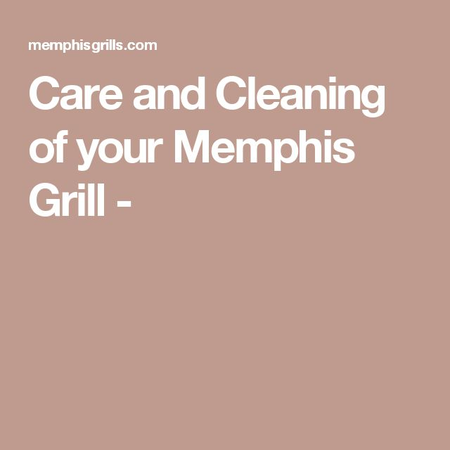Care and Cleaning of your Memphis Grill -