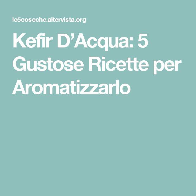 Kefir D'Acqua: 5 Gustose Ricette per Aromatizzarlo