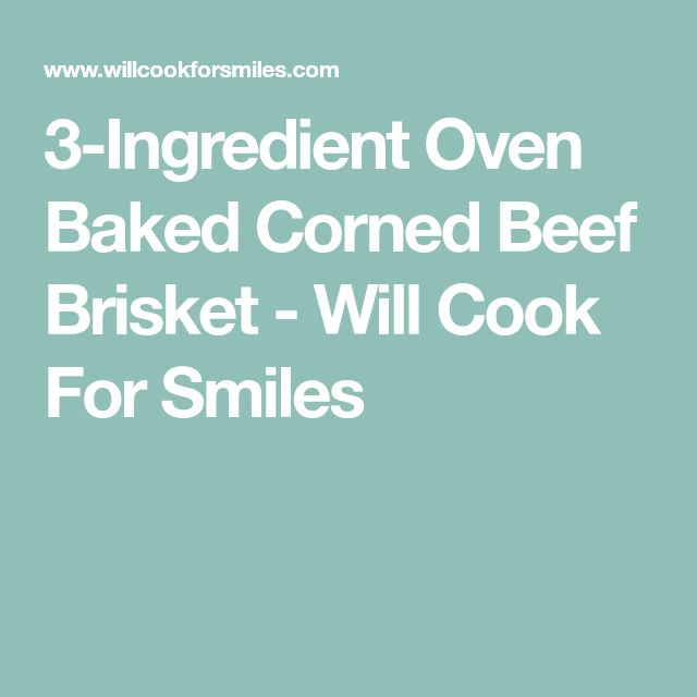 3-Ingredient Oven Baked Corned Beef Brisket - Will Cook For Smiles