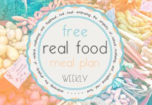 Real Food Meal Plan: July 15-21, a whole week of real food recipes. Including snacks and dessert!