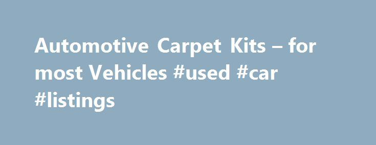 Automotive Carpet Kits – for most Vehicles #used #car #listings http://autos.remmont.com/automotive-carpet-kits-for-most-vehicles-used-car-listings/  #auto carpet kits # Email This Product Page REPLACEMENT CARPET KITS We offer Molded and Cut & Sewn automotive replacement carpets for cars, trucks, vans & sport utility vehicles. These... Read more >The post Automotive Carpet Kits – for most Vehicles #used #car #listings appeared first on Auto.