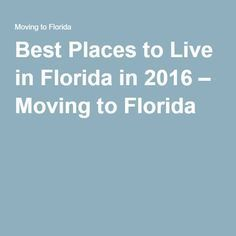 Best Places to Live in Florida in 2016 – Moving to Florida