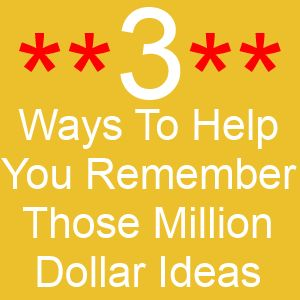 3 Ways To Help You Remember Those Million Dollar Ideas >> Excellent post written by Andi Leeman ....