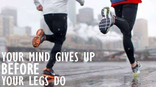 """""""Your mind gives up before your legs do."""" #running #motivation #truth So true.  So many times i have quit because mentally I said I can't do it.  When I realize my legs are in control, I go so much further."""