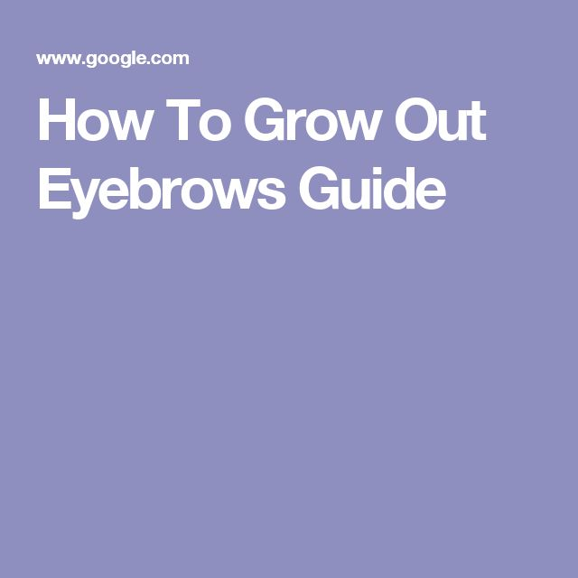 How To Grow Out Eyebrows Guide