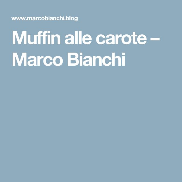 Muffin alle carote – Marco Bianchi
