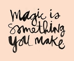 .: Thoughts, Life, Bazaart Pin, Magic Is Something You Make, Wisdom, Truths, True, Living, Inspiration Quotes