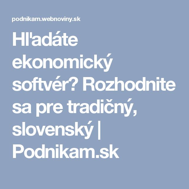 Hľadáte ekonomický softvér? Rozhodnite sa pre tradičný, slovenský | Podnikam.sk