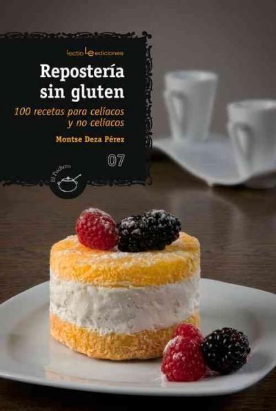 Reposteria sin gluten / Gluten free Pastry: 100 recetas para celiacos y no celiacos