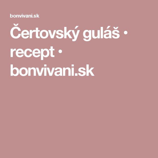 Čertovský guláš • recept • bonvivani.sk