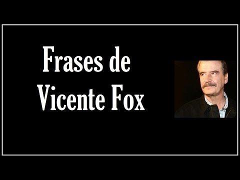 Frases célebres de Vicente Fox - presidente de México - Frases para mujeres