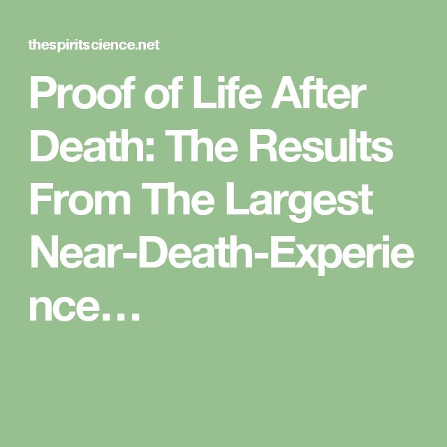 Proof of Life After Death: The Results From The Largest Near-Death-Experience…