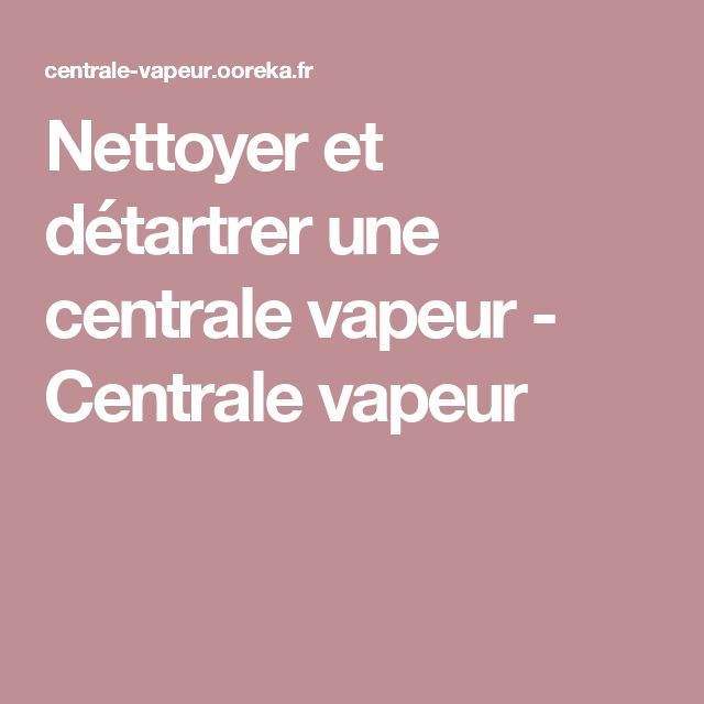 229 best trucs et astuces images on pinterest tips and tricks bazaars and good ideas - Detartrer une centrale vapeur ...
