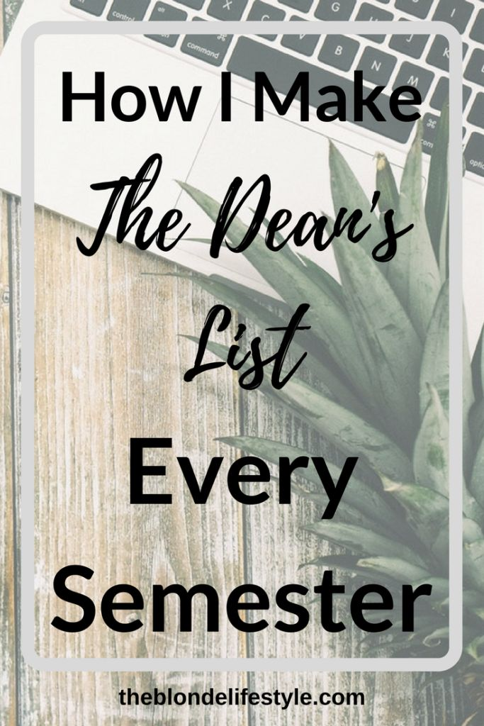 Since my first semester of college I've had the privilege of making the Dean's List every semester, meaning I get a 3.5 GPA or higher. I was even lucky enough to get a 4.0 last semester! If you're looking to bump up your grade, here are my ways on how I've made the Dean's List every semester. How I Make The Dean's List Every Semester --theblondelifestyle.com