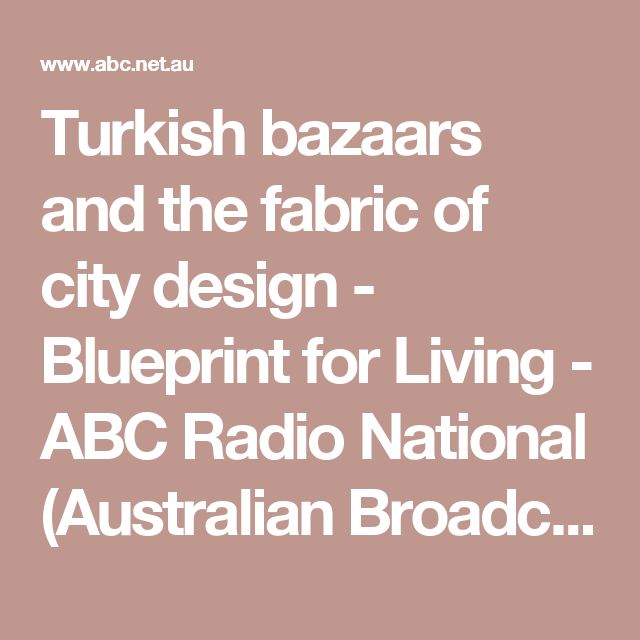 Turkish bazaars and the fabric of city design - Blueprint for Living - ABC Radio National (Australian Broadcasting Corporation)