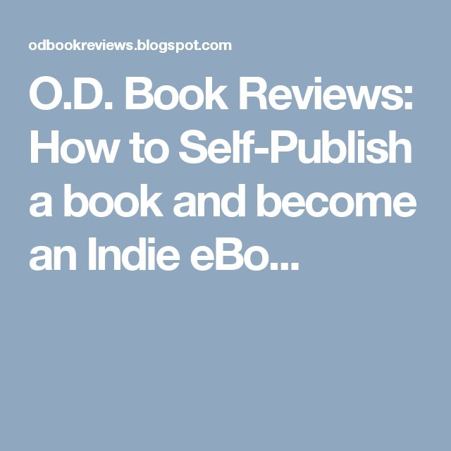 O.D. Book Reviews: How to Self-Publish a book and become an Indie eBo...