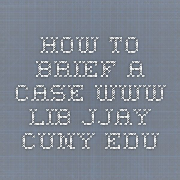 How To Brief a Case www.lib.jjay.cuny.edu