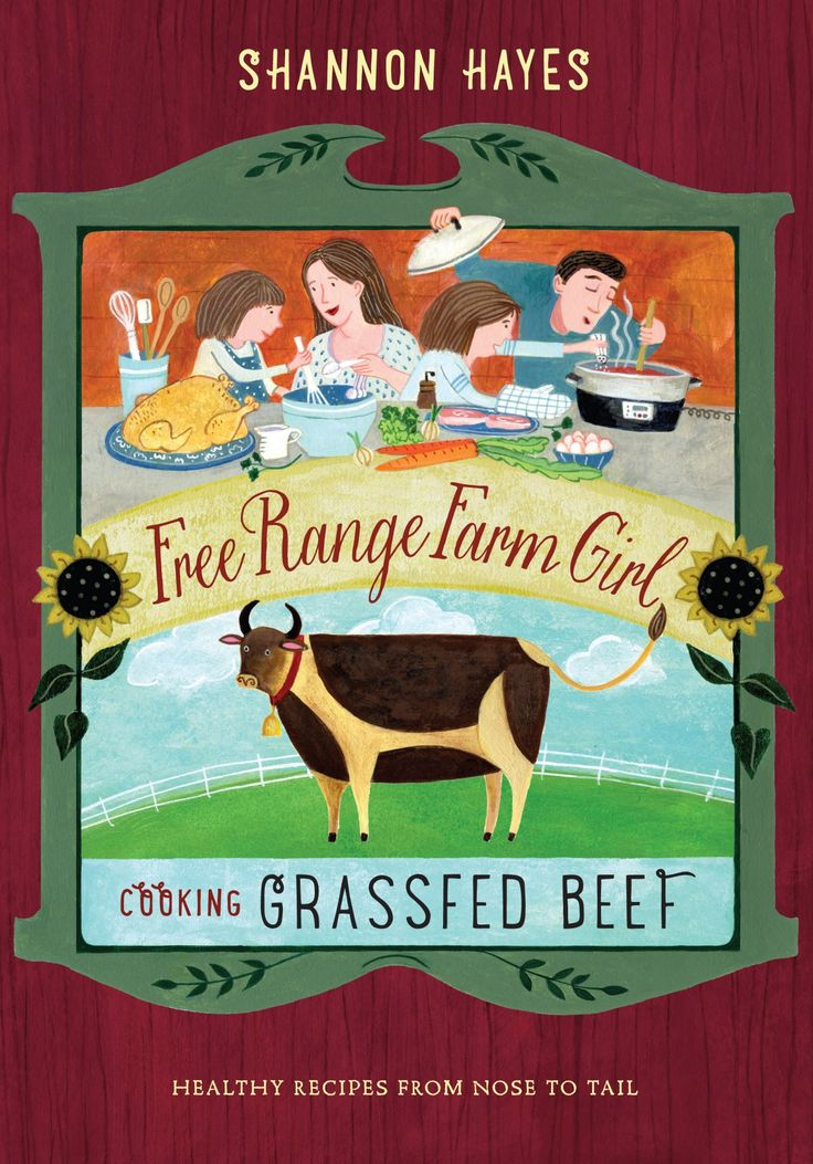 Cooking Grassfed Beef: Healthy Recipes from Nose to Tail (Free Range Farm Girl series), Shannon Hayes