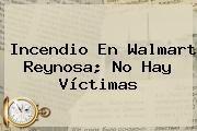 http://tecnoautos.com/wp-content/uploads/imagenes/tendencias/thumbs/incendio-en-walmart-reynosa-no-hay-victimas.jpg Walmart Reynosa. Incendio en Walmart Reynosa; no hay víctimas, Enlaces, Imágenes, Videos y Tweets - http://tecnoautos.com/actualidad/walmart-reynosa-incendio-en-walmart-reynosa-no-hay-victimas/