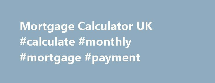 Mortgage Calculator UK #calculate #monthly #mortgage #payment http://mortgage.remmont.com/mortgage-calculator-uk-calculate-monthly-mortgage-payment/  #mortgage loan amortization # Mortgage Calculator UK There are some special tricks that will help in getting a mortgage, especially for the first time, in the United Kingdom. UK banks are very businesslike, so the more that you can show good preparation for the process, the better the reception you will get. You definitely want to have your…