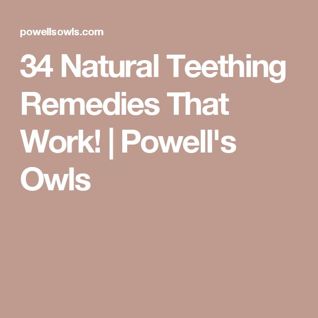 34 Natural Teething Remedies That Work! | Powell's Owls