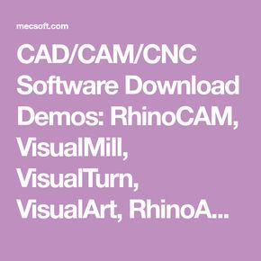 CAD/CAM/CNC Software Download Demos: RhinoCAM, VisualMill, VisualTurn, VisualArt, RhinoART, FreeMILL | MecSoft Corporation