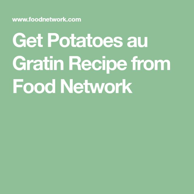 Get Potatoes au Gratin Recipe from Food Network