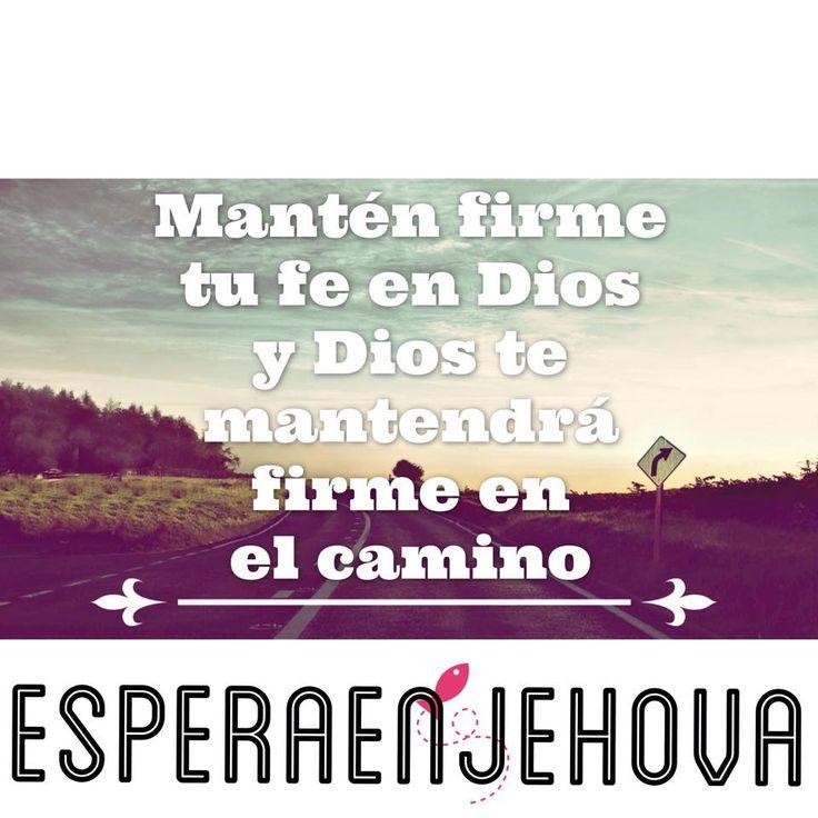 Mantén firme tu fe en Dios y Dios te mantendrá firme en el camino   Siguenos en Espera en Jehova, Tu Dios  Bendiciones
