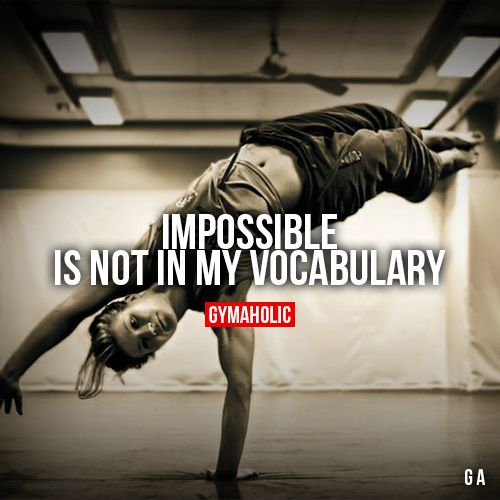 Impossible Is Not In My Vocabulary