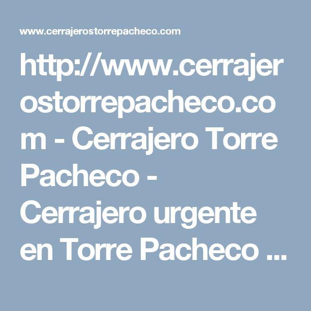 http://www.cerrajerostorrepacheco.com - Cerrajero Torre Pacheco - Cerrajero urgente en Torre Pacheco que presta servicios en nuestro nombre está actualizado y equipado con las más modernas herramientas y materiales   #servicios, #cerrajería, #negocios, #empresas, #cerraduras, #cerrajerostorrepacheco