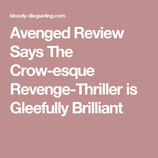 Avenged Review Says The Crow-esque Revenge-Thriller is Gleefully Brilliant