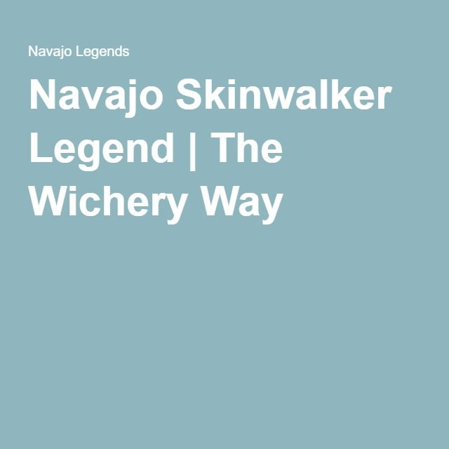 Navajo Skinwalker Legend | The Wichery Way