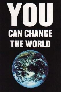 YOU can change the world...and working together we all can.