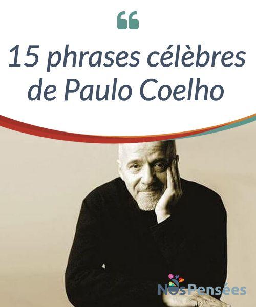 15 phrases célèbres de Paulo Coelho Paulo Coelho a une manière bien à lui de #captiver ses #lecteurs et de les toucher en plein cœur. Il le fait de manière douce et assurée, et leur fait voir de manière #soudaine, quelque chose qui les laisse sans mots. #Livres