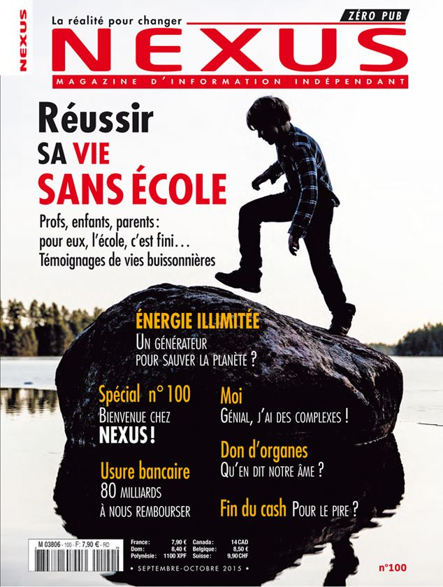 """Magazine Nexus n° 100 (septembre-octobre 2015) - Dossier """"Réussir sa vie sans école"""""""