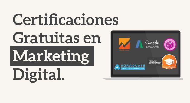 5 Certificados gratuitos que te servirán si te dedicas al Marketing Digital.