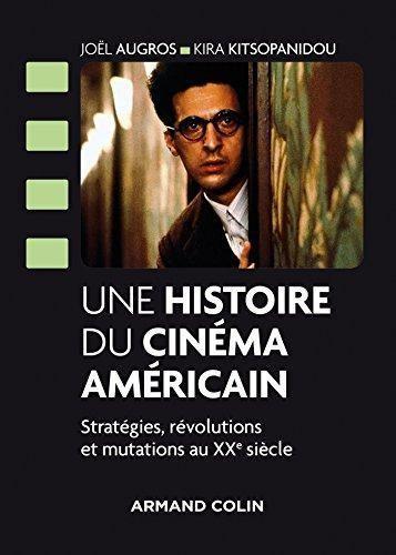 Une histoire du cinéma américain : stratégies, révolutions et mutations au XXe siècle. Joël Augros, Kira Kitsopanidou ; sous la direction de Michel Marie