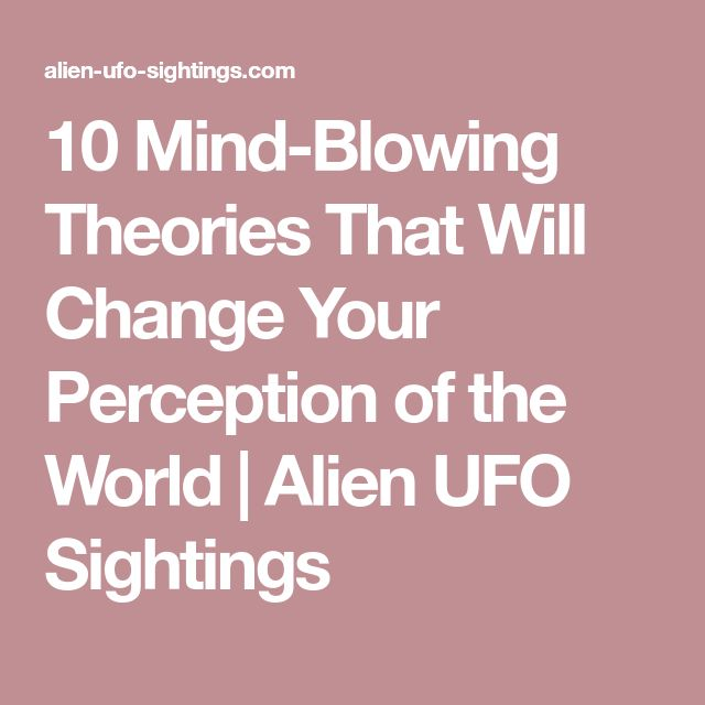 10 Mind-Blowing Theories That Will Change Your Perception of the World | Alien UFO Sightings