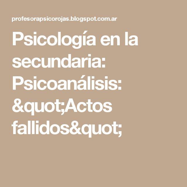 """Psicología en la secundaria: Psicoanálisis: """"Actos fallidos"""""""