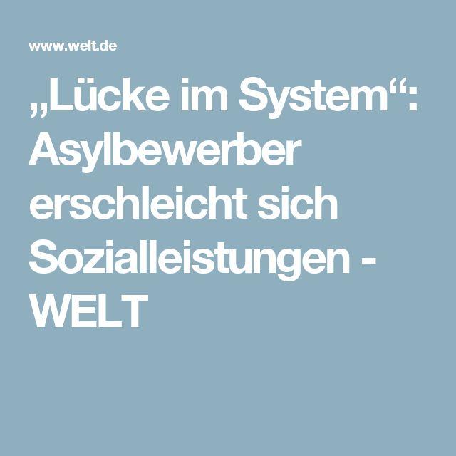 """""""Lücke im System"""": Asylbewerber erschleicht sich Sozialleistungen - WELT"""