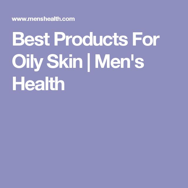 Best Products For Oily Skin   Men's Health