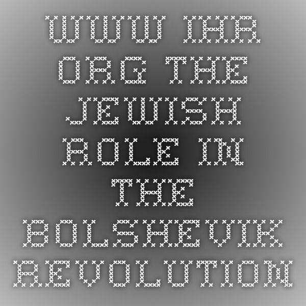 www.ihr.org THE JEWISH ROLE IN THE BOLSHEVIK REVOLUTION