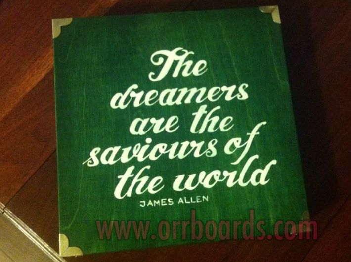 Orr Boards: Hand-painted, custom one-of-a-kind wooden boards!  Thoughtful art, perfect for gifts or beautiful decor that matches your unique style and chic taste!  www.orrboards.com    The Dreamers Are The Saviours Of The World, James Allen, painting, wood, quote