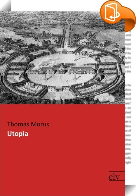 """Utopia    :  Thomas Morus verfasste sein bis heute bekanntestes Werk »Utopia"""", das der literarischen Gattung der positiven Zukunftsvisionen den Namen gab, im Jahr 1516. Darin berichtet ein Seemann, der sich lange in dem idealen Inselstaat Utopia aufgehalten haben will, von seinen Erlebnissen, die im oftmals vom Autor satirisch überspitzten Widerspruch zur Staatspraxis der Renaissance stehen. So ist in der Republik Utopia das Privateigentum abgeschafft, es gilt die Gleichheit zwischen d..."""