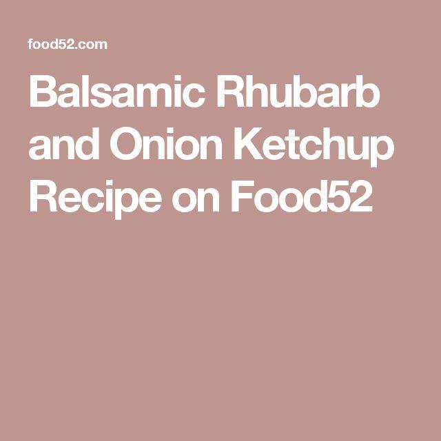Balsamic Rhubarb and Onion Ketchup Recipe on Food52
