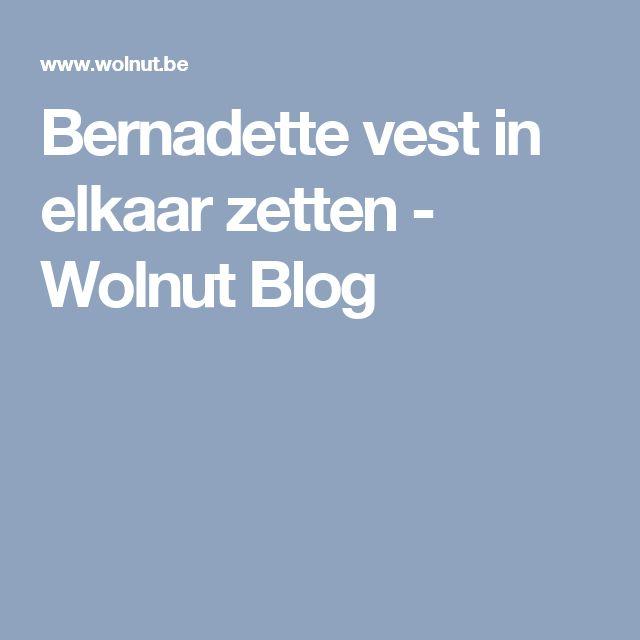 Bernadette vest in elkaar zetten - Wolnut Blog