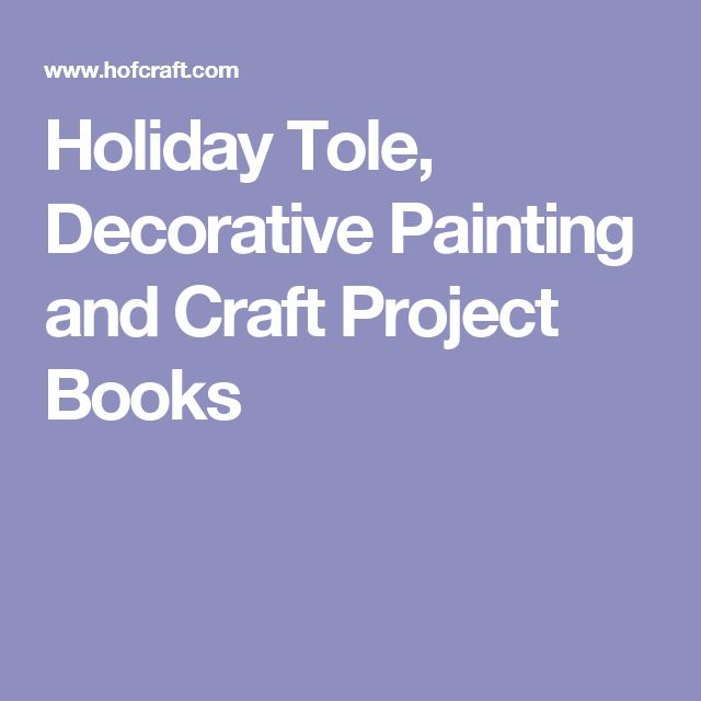 Holiday Tole, Decorative Painting and Craft Project Books