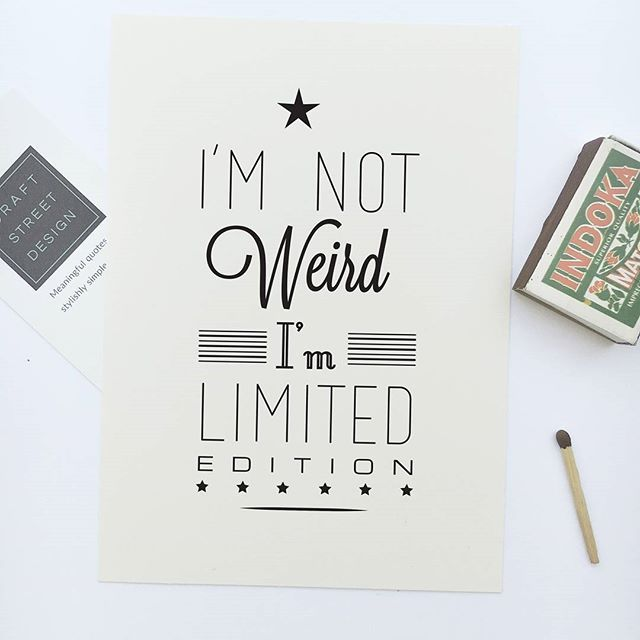 - Design - Details That's right people! I'm not weird I'm limited edition! Being strange is amazing, so get this 'I'm Not Weird' Motivational poster and embrace your inner freak! ◦ Materials: Archival