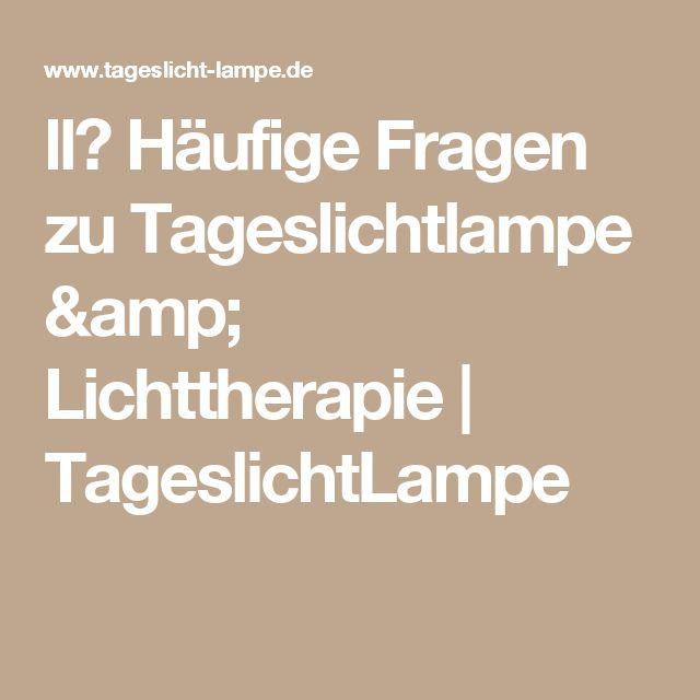 Simple ll H ufige Fragen zu Tageslichtlampe u Lichttherapie TageslichtLampe Gesundheit Pinterest