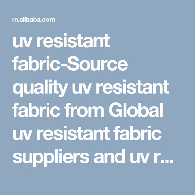 uv resistant fabric-Source quality uv resistant fabric from Global uv resistant fabric suppliers and uv resistant fabric manufactures  on m.alibaba.com